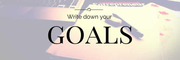 Write down your goals and targets